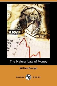 The Natural Law of Money (Dodo Press)