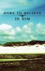 Dare to Believe in Him