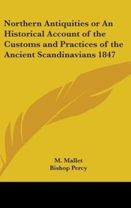 Northern Antiquities or An Historical Account of the Customs and