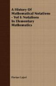 A History of Mathematical Notations - Vol I: Notations in Elemen
