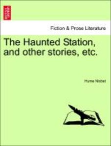 The Haunted Station, and other stories, etc.
