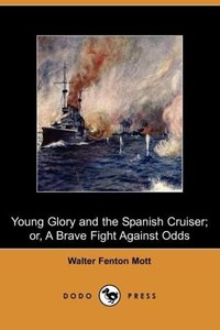 Young Glory and the Spanish Cruiser; Or, a Brave Fight Against O