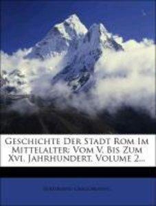 Geschichte Der Stadt Rom Im Mittelalter: Vom V. Bis Zum Xvi. Jah