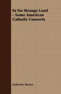 In No Strange Land - Some American Catholic Converts