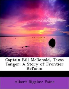 Captain Bill McDonald, Texas Tanger; A Story of Frontier Reform