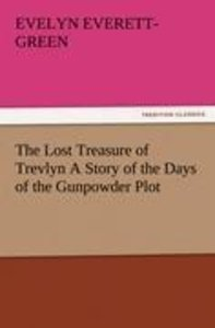 The Lost Treasure of Trevlyn A Story of the Days of the Gunpowde