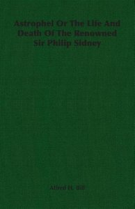 Astrophel Or The Life And Death Of The Renowned Sir Philip Sidne