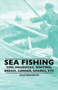 Sea Fishing - Cod, Haddocks, Whiting, Bream, Conger, Sharks, Etc