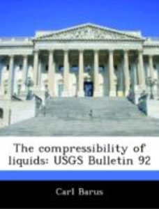 The compressibility of liquids: USGS Bulletin 92
