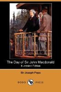 The Day of Sir John MacDonald (Illustrated Edition) (Dodo Press)
