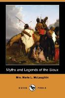 Myths and Legends of the Sioux (Dodo Press) - zum Schließen ins Bild klicken