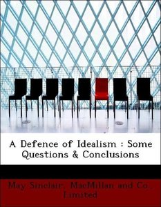 A Defence of Idealism : Some Questions & Conclusions