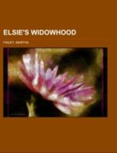 "Elsie's Widowhood; a sequel to ""Elsie's children."""