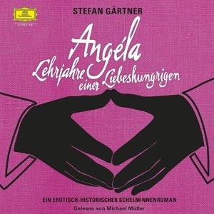 S.Gärtner: Angela-Lehrjahre Einer Liebeshungrigen