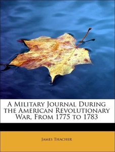 A Military Journal During the American Revolutionary War, From 1