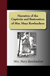 Narrative of the Captivity and Restoration of Mrs. Mary Rowlands