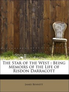 The Star of the West : Being Memoirs of the Life of Risdon Darra