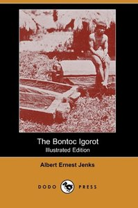 The Bontoc Igorot (Illustrated Edition) (Dodo Press)