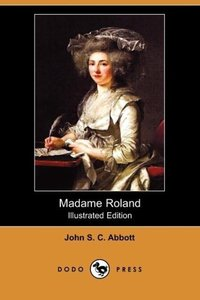Madame Roland (Illustrated Edition) (Dodo Press)