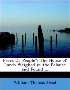 Peers Or People?: The House of Lords Weighed in the Balance and