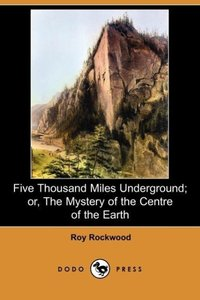 Five Thousand Miles Underground; Or, the Mystery of the Centre o