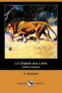La Chasse Aux Lions (Edition Illustree) (Dodo Press)