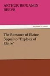 "The Romance of Elaine Sequel to ""Exploits of Elaine"""