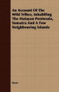 An Account Of The Wild Tribes, Inhabiting The Malayan Peninsula,