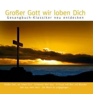 Großer Gott Wir Loben Dich: Alte Kirchenlieder Neu