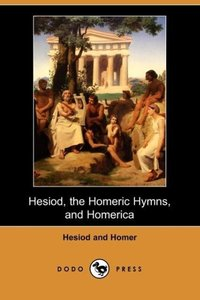 Hesiod, the Homeric Hymns, and Homerica (Dodo Press)