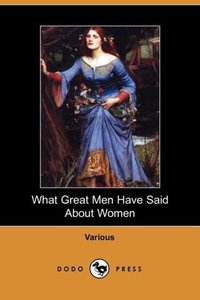 What Great Men Have Said about Women