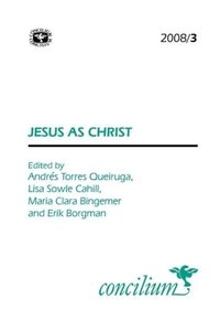 Concilium: 2008/2 Jesus as Christ: What Is at Stake in Christolo