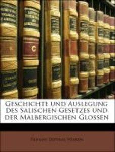 Geschichte und Auslegung des Salischen Gesetzes und der Malbergi