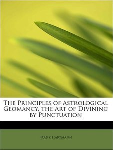 The Principles of Astrological Geomancy, the Art of Divining by