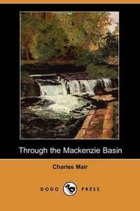 Through the MacKenzie Basin (Dodo Press)