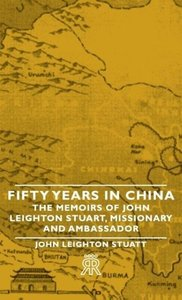 Fifty Years in China - The Memoirs of John Leighton Stuart, Miss