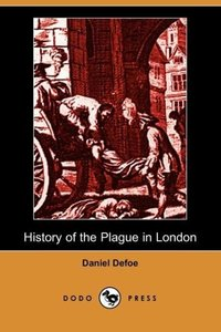 History of the Plague in London (Dodo Press)