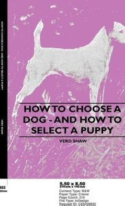 How To Choose A Dog - And How To Select A Puppy