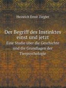 Der Begriff Des Instinktes Einst Und Jetzt: Eine Studie Über Die