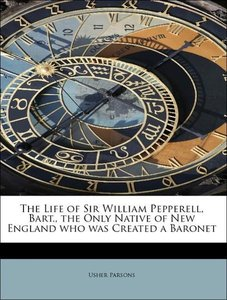 The Life of Sir William Pepperell, Bart., the Only Native of New