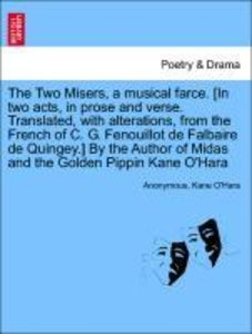 The Two Misers, a musical farce. [In two acts, in prose and vers