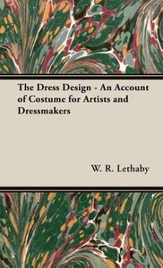 The Dress Design - An Account of Costume for Artists and Dressma