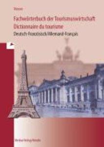 Fachwörterbuch der Tourismuswirtschaft / Dictionnaire du tourism