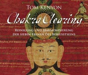 Chakra Clearing. Reinigung und Harmonisierung der sieben Bewusst