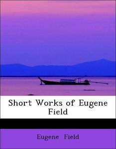 Short Works of Eugene Field