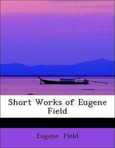 Short Works of Eugene Field