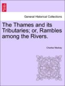 The Thames and its Tributaries; or, Rambles among the Rivers. Vo