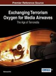Exchanging Terrorism Oxygen for Media Airwaves: The Age of Terro