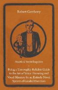 Practical Ventriloquism - Being a Thoroughly Reliable Guide to t