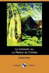 Le Conscrit; Ou, Le Retour de Crimee (Dodo Press)